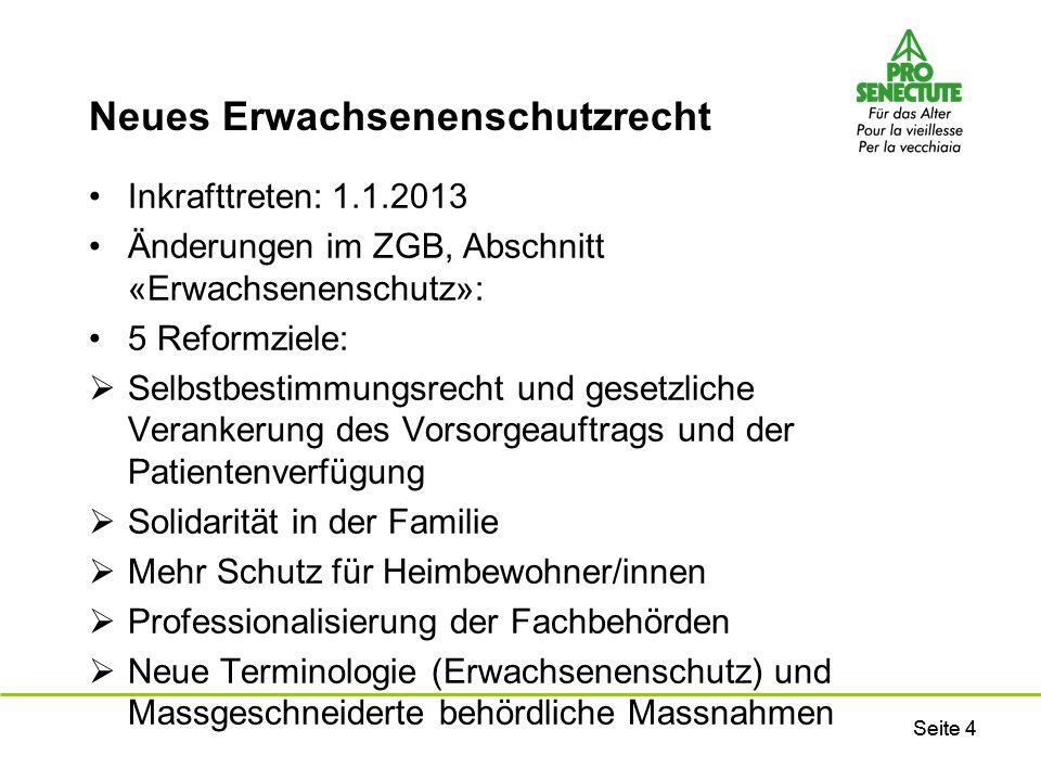 Seite 4 Neues Erwachsenenschutzrecht Inkrafttreten: 1.1.2013 Änderungen im ZGB, Abschnitt «Erwachsenenschutz»: 5 Reformziele:  Selbstbestimmungsrecht