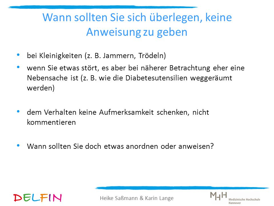 Heike Saßmann & Karin Lange Wann sollten Sie sich überlegen, keine Anweisung zu geben bei Kleinigkeiten (z. B. Jammern, Trödeln) wenn Sie etwas stört,