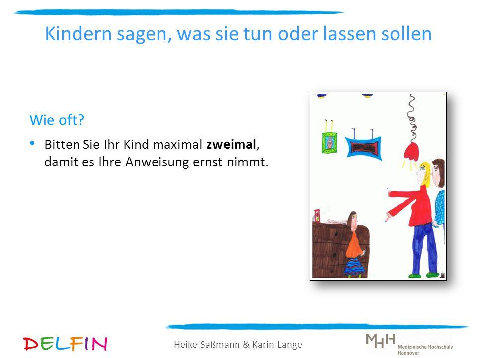 Heike Saßmann & Karin Lange Wie oft? Bitten Sie Ihr Kind maximal zweimal, damit es Ihre Anweisung ernst nimmt. Kindern sagen, was sie tun oder lassen