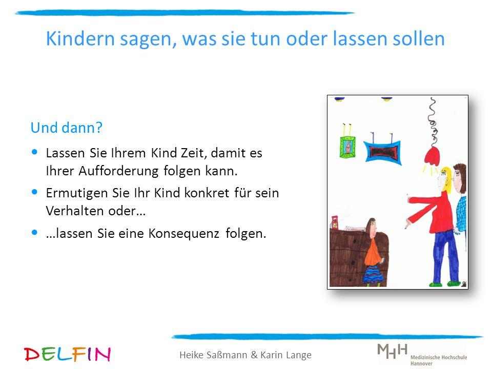 Heike Saßmann & Karin Lange Und dann? Lassen Sie Ihrem Kind Zeit, damit es Ihrer Aufforderung folgen kann. Ermutigen Sie Ihr Kind konkret für sein Ver