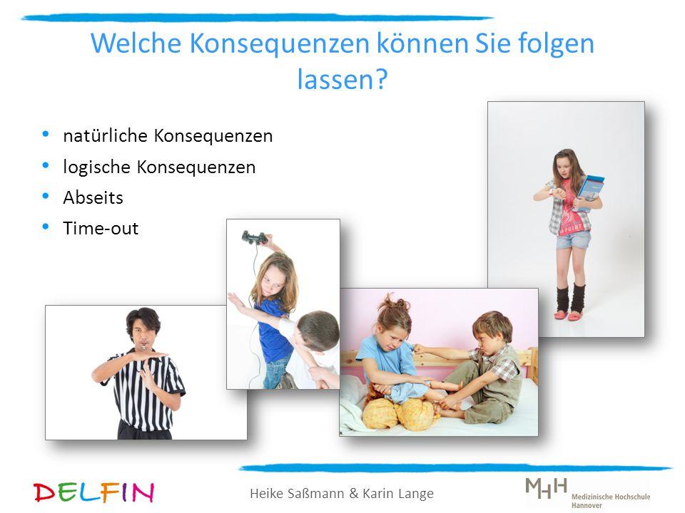 Heike Saßmann & Karin Lange Welche Konsequenzen können Sie folgen lassen? natürliche Konsequenzen logische Konsequenzen Abseits Time-out