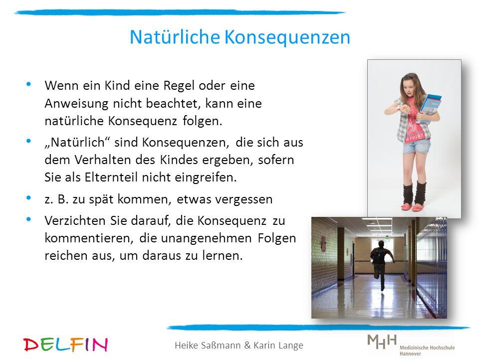 Heike Saßmann & Karin Lange Natürliche Konsequenzen Wenn ein Kind eine Regel oder eine Anweisung nicht beachtet, kann eine natürliche Konsequenz folge