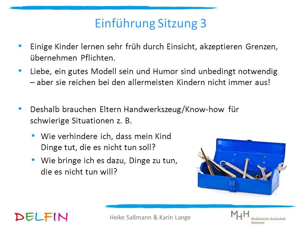Heike Saßmann & Karin Lange Einführung Sitzung 3 Einige Kinder lernen sehr früh durch Einsicht, akzeptieren Grenzen, übernehmen Pflichten. Liebe, ein