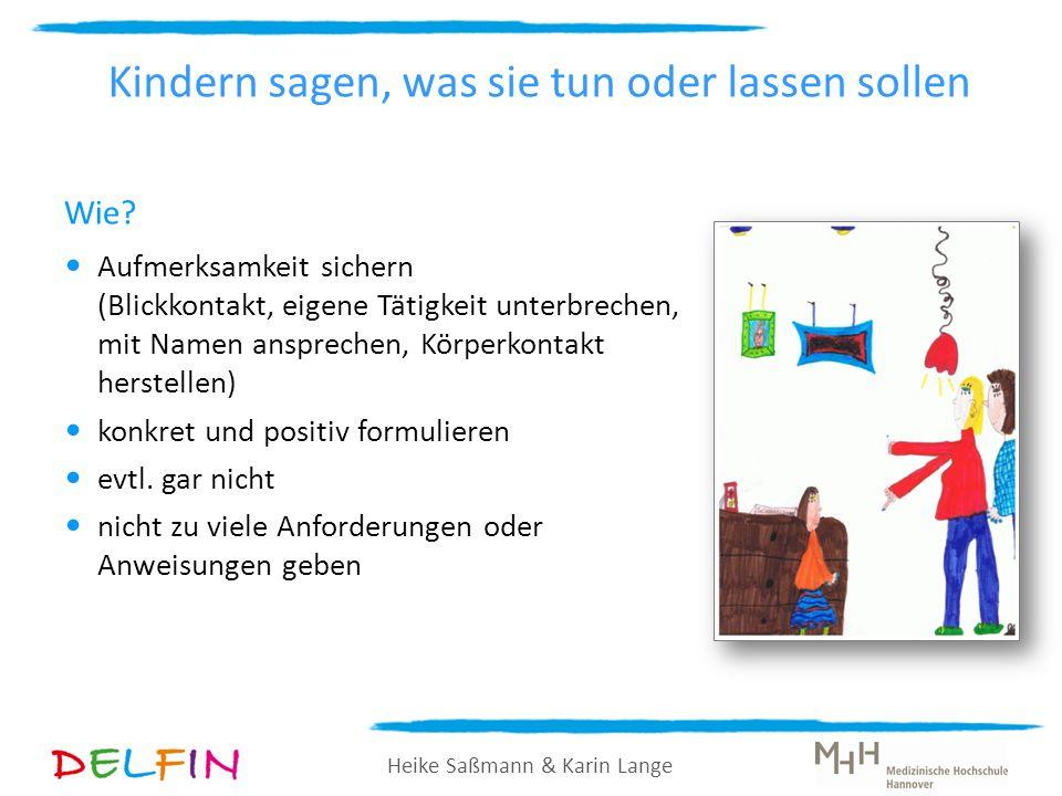 Heike Saßmann & Karin Lange Kindern sagen, was sie tun oder lassen sollen Wie? Aufmerksamkeit sichern (Blickkontakt, eigene Tätigkeit unterbrechen, mi
