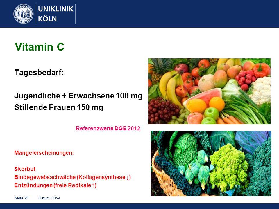 Datum | TitelSeite 29 Tagesbedarf: Jugendliche + Erwachsene 100 mg Stillende Frauen 150 mg Referenzwerte DGE 2012 Mangelerscheinungen: Skorbut Bindegewebsschwäche (Kollagensynthese ↓) Entzündungen (freie Radikale ↑) Vitamin C