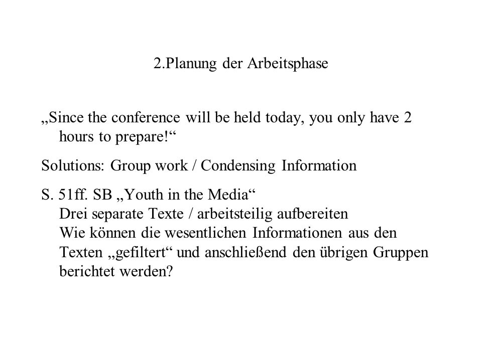 "2.Planung der Arbeitsphase ""Since the conference will be held today, you only have 2 hours to prepare!"" Solutions: Group work / Condensing Information"