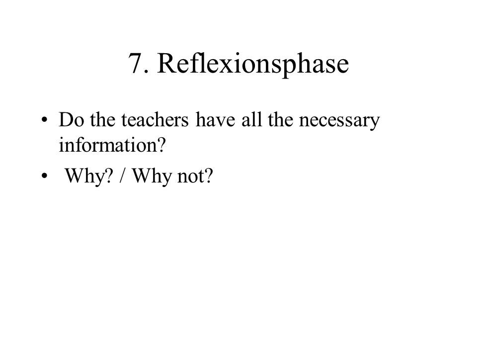 7. Reflexionsphase Do the teachers have all the necessary information? Why? / Why not?