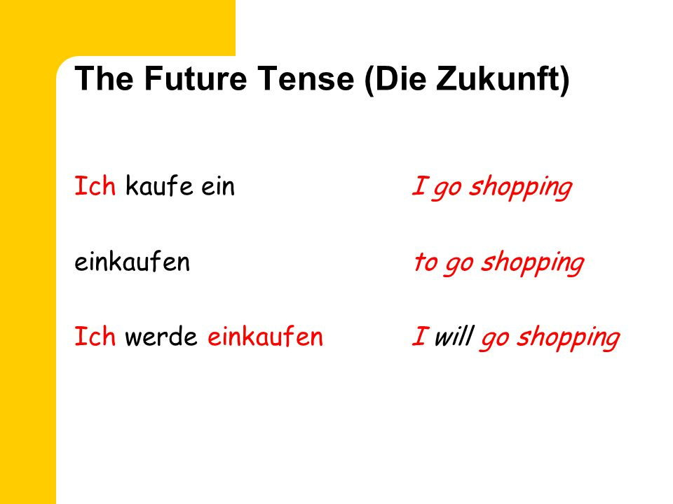 The Future Tense (Die Zukunft) The same rules apply if you include a time phrase: 1 2 3 Ich werde fernsehen.