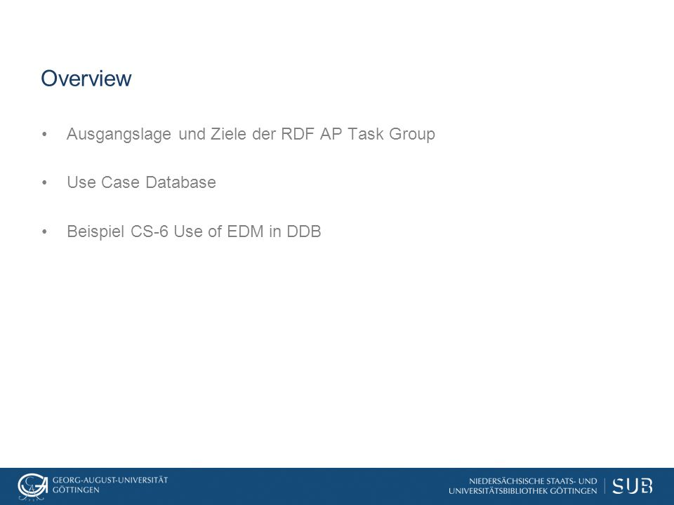 Overview Ausgangslage und Ziele der RDF AP Task Group Use Case Database Beispiel CS-6 Use of EDM in DDB