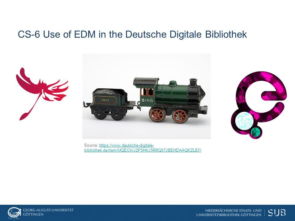CS-6 Use of EDM in the Deutsche Digitale Bibliothek Source: https://www.deutsche-digitale- bibliothek.de/item/MQEOWJ2P5HKJ5RRQ67JBEHDAAQKZLEIYhttps://www.deutsche-digitale- bibliothek.de/item/MQEOWJ2P5HKJ5RRQ67JBEHDAAQKZLEIY