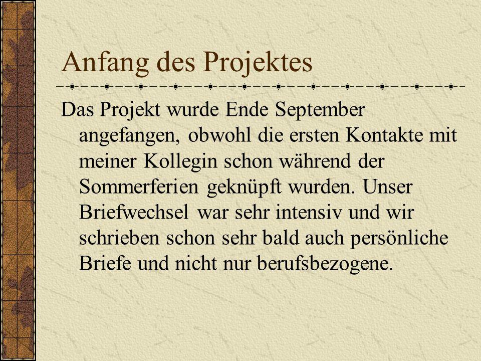 Anfang des Projektes Das Projekt wurde Ende September angefangen, obwohl die ersten Kontakte mit meiner Kollegin schon während der Sommerferien geknüpft wurden.
