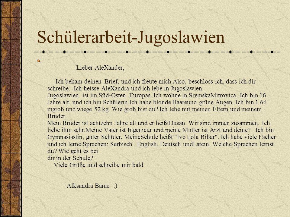 Schülerarbeit-Jugoslawien Lieber AleXander, Ich bekam deinen Brief, und ich freute mich.Also, beschloss ich, dass ich dir schreibe.