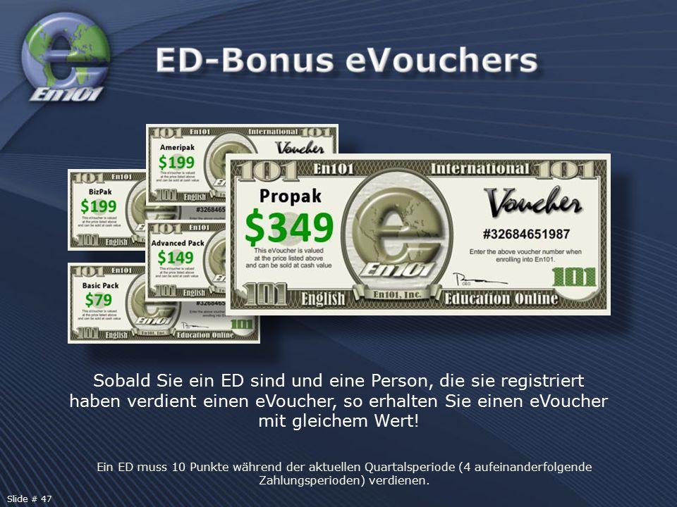 Sobald Sie ein ED sind und eine Person, die sie registriert haben verdient einen eVoucher, so erhalten Sie einen eVoucher mit gleichem Wert! Ein ED mu