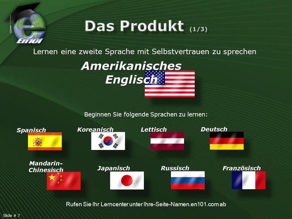 Spanisch Mandarin- Chinesisch Koreanisch Japanisch Lettisch Russisch Deutsch Französisch Beginnen Sie folgende Sprachen zu lernen: Lernen eine zweite Sprache mit Selbstvertrauen zu sprechen Amerikanisches Englisch Rufen Sie Ihr Lerncenter unter Ihre-Seite-Namen.en101.com ab Slide # 7