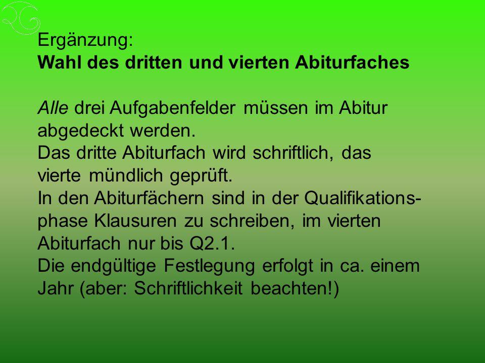 Ergänzung: Wahl des dritten und vierten Abiturfaches Alle drei Aufgabenfelder müssen im Abitur abgedeckt werden.