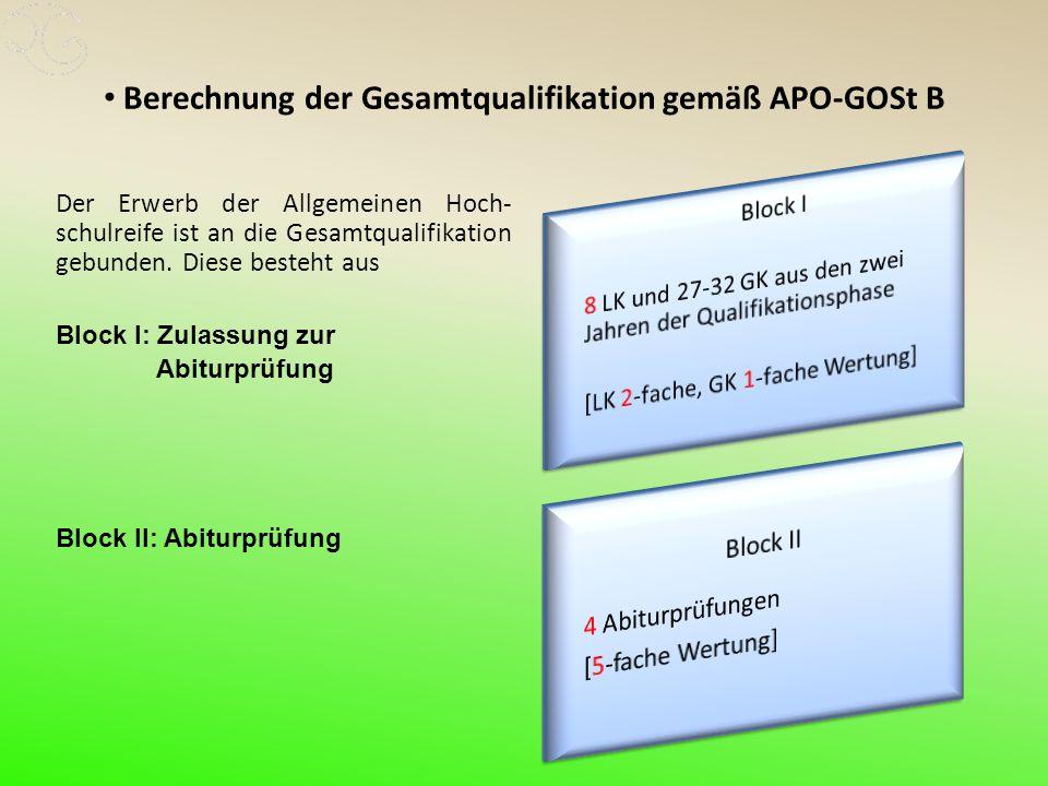 Berechnung der Gesamtqualifikation gemäß APO-GOSt B Der Erwerb der Allgemeinen Hoch- schulreife ist an die Gesamtqualifikation gebunden.