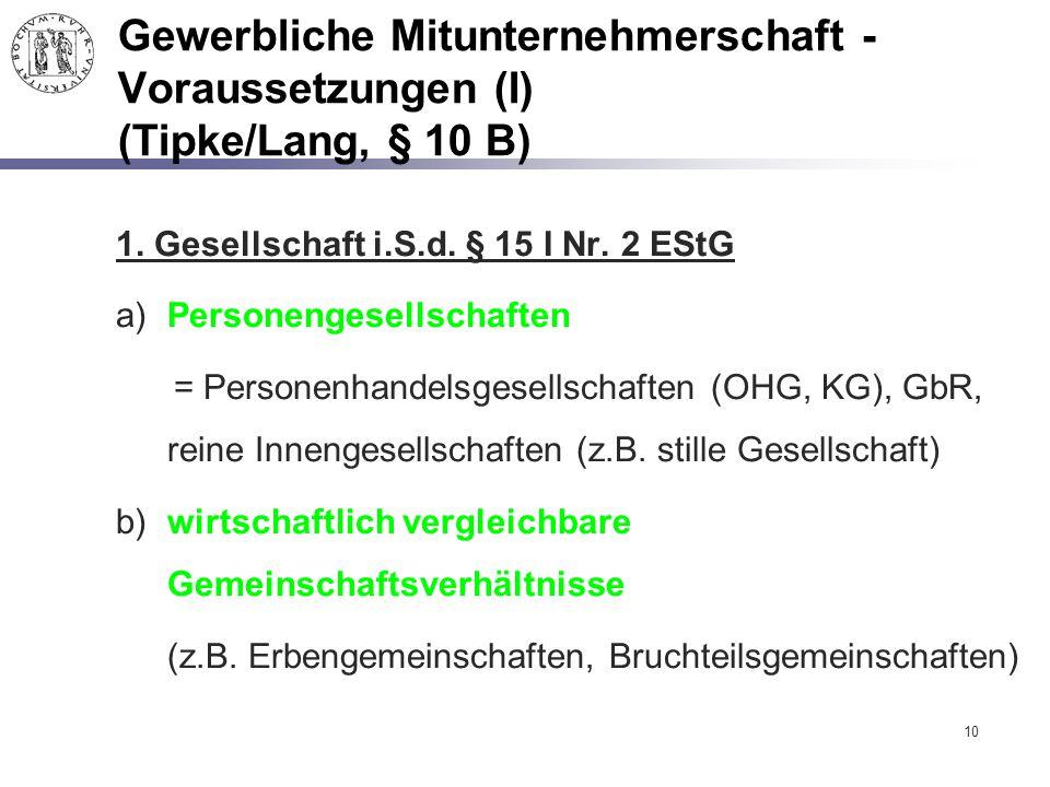 10 Gewerbliche Mitunternehmerschaft - Voraussetzungen (I) (Tipke/Lang, § 10 B) 1. Gesellschaft i.S.d. § 15 I Nr. 2 EStG a) Personengesellschaften = Pe