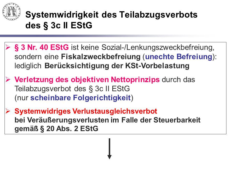 Systemwidrigkeit des Teilabzugsverbots des § 3c II EStG  § 3 Nr. 40 EStG ist keine Sozial-/Lenkungszweckbefreiung, sondern eine Fiskalzweckbefreiung