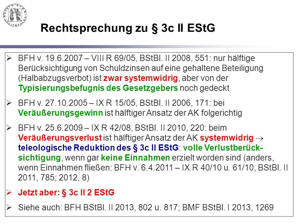 Rechtsprechung zu § 3c II EStG  BFH v. 19.6.2007 – VIII R 69/05, BStBl. II 2008, 551: nur hälftige Berücksichtigung von Schuldzinsen auf eine gehalte
