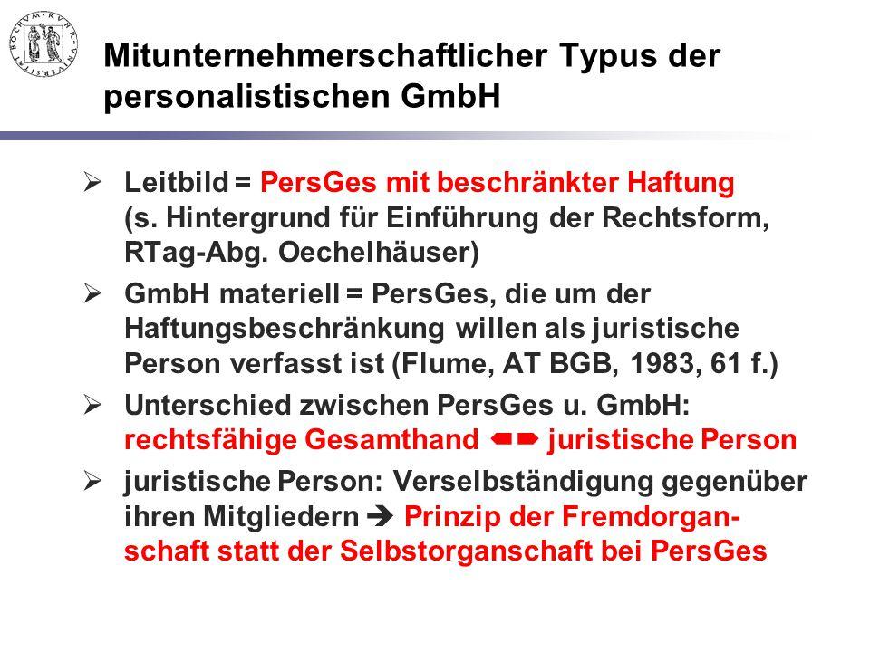 Mitunternehmerschaftlicher Typus der personalistischen GmbH  Leitbild = PersGes mit beschränkter Haftung (s. Hintergrund für Einführung der Rechtsfor