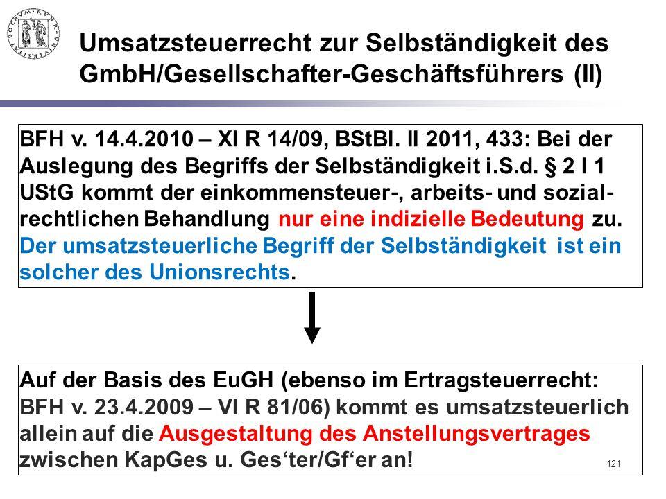 Umsatzsteuerrecht zur Selbständigkeit des GmbH/Gesellschafter-Geschäftsführers (II) 121 BFH v. 14.4.2010 – XI R 14/09, BStBl. II 2011, 433: Bei der Au