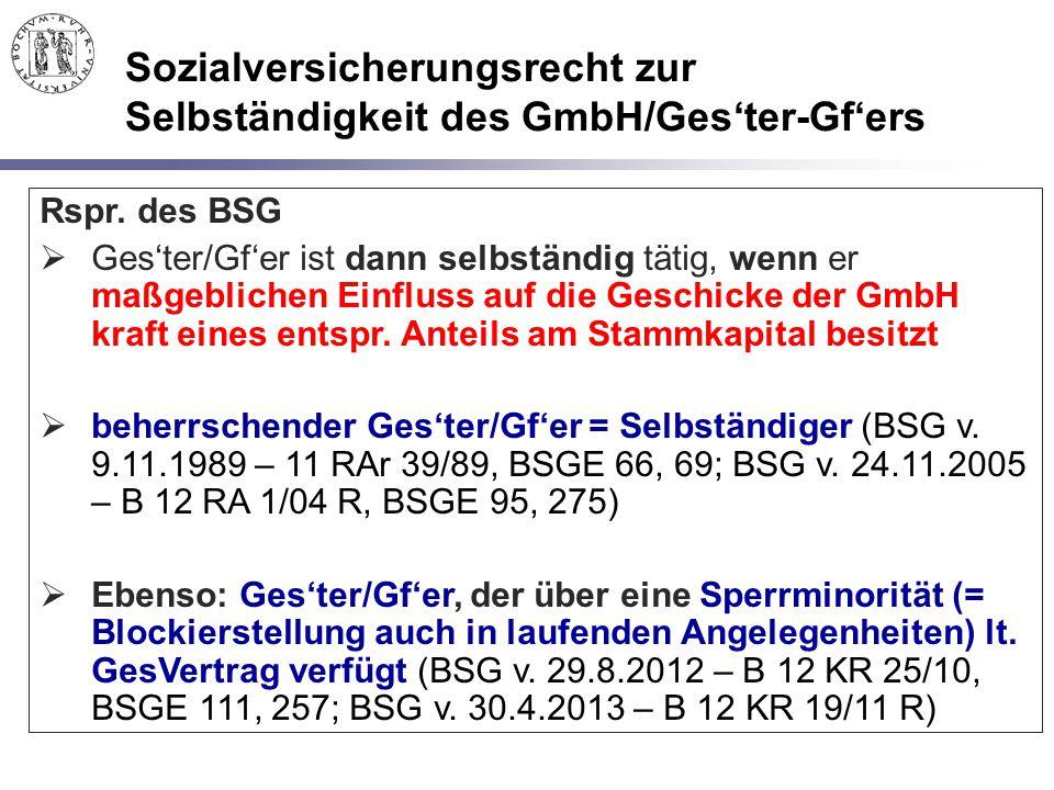 Sozialversicherungsrecht zur Selbständigkeit des GmbH/Ges'ter-Gf'ers Rspr. des BSG  Ges'ter/Gf'er ist dann selbständig tätig, wenn er maßgeblichen Ei