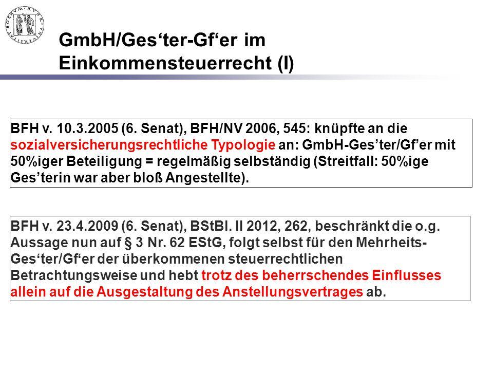 GmbH/Ges'ter-Gf'er im Einkommensteuerrecht (I) BFH v. 10.3.2005 (6. Senat), BFH/NV 2006, 545: knüpfte an die sozialversicherungsrechtliche Typologie a