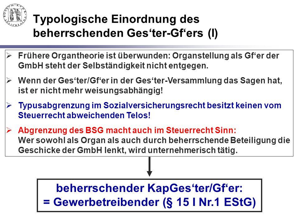 Typologische Einordnung des beherrschenden Ges'ter-Gf'ers (I)  Frühere Organtheorie ist überwunden: Organstellung als Gf'er der GmbH steht der Selbst