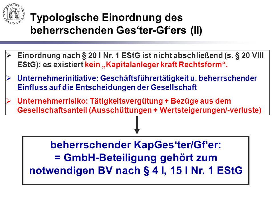 Typologische Einordnung des beherrschenden Ges'ter-Gf'ers (II)  Einordnung nach § 20 I Nr. 1 EStG ist nicht abschließend (s. § 20 VIII EStG); es exis