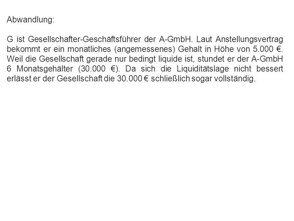 Abgrenzung zwischen Einkommenserzielung u. -verwendung Abwandlung: G ist Gesellschafter-Geschäftsführer der A-GmbH. Laut Anstellungsvertrag bekommt er