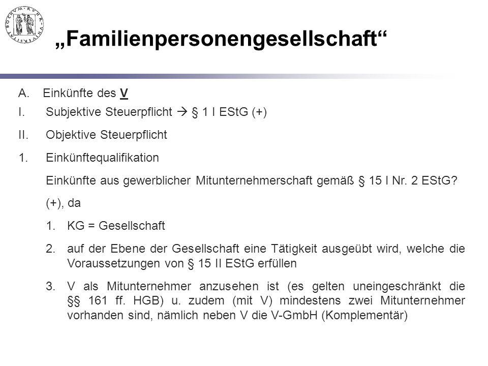 """""""Familienpersonengesellschaft"""" A.Einkünfte des V I.Subjektive Steuerpflicht  § 1 I EStG (+) II.Objektive Steuerpflicht 1.Einkünftequalifikation Einkü"""