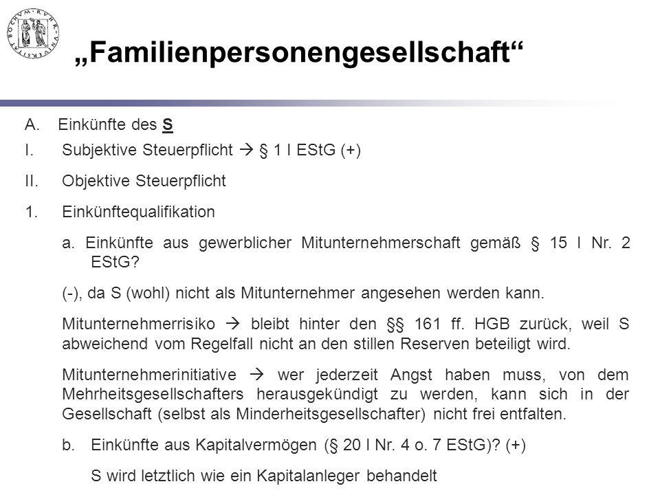 """""""Familienpersonengesellschaft"""" A.Einkünfte des S I.Subjektive Steuerpflicht  § 1 I EStG (+) II.Objektive Steuerpflicht 1.Einkünftequalifikation a. Ei"""