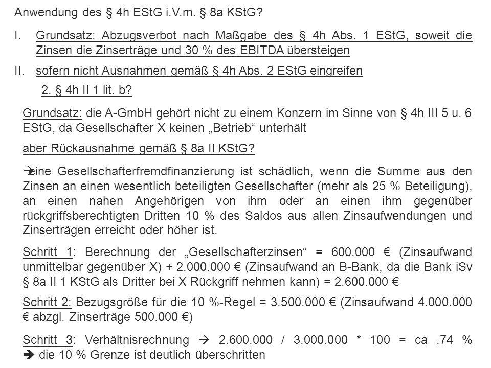 Abgrenzung zwischen Einkommenserzielung u. -verwendung Anwendung des § 4h EStG i.V.m. § 8a KStG? I.Grundsatz: Abzugsverbot nach Maßgabe des § 4h Abs.