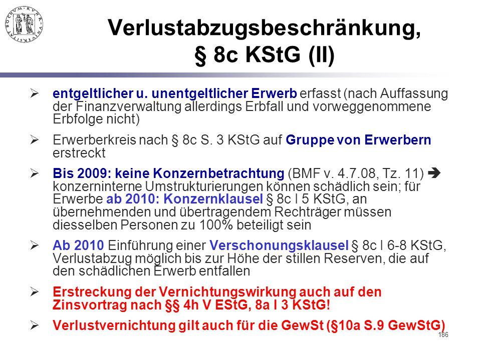 186 Verlustabzugsbeschränkung, § 8c KStG (II)  entgeltlicher u. unentgeltlicher Erwerb erfasst (nach Auffassung der Finanzverwaltung allerdings Erbfa