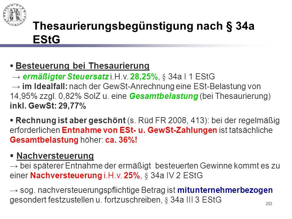 202 Thesaurierungsbegünstigung nach § 34a EStG  Besteuerung bei Thesaurierung → ermäßigter Steuersatz i.H.v. 28,25%, § 34a I 1 EStG → im Idealfall: n