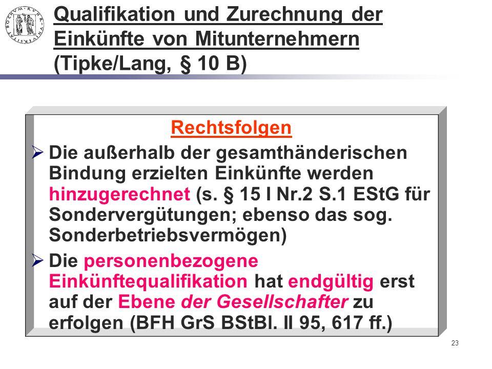 23 Qualifikation und Zurechnung der Einkünfte von Mitunternehmern (Tipke/Lang, § 10 B) Rechtsfolgen  Die außerhalb der gesamthänderischen Bindung erz