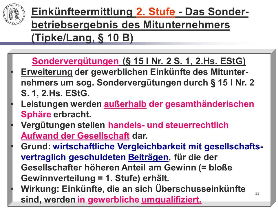 33 Einkünfteermittlung 2. Stufe - Das Sonder- betriebsergebnis des Mitunternehmers (Tipke/Lang, § 10 B) Sondervergütungen (§ 15 I Nr. 2 S. 1, 2.Hs. ES