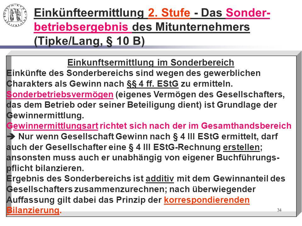 34 Einkünfteermittlung 2. Stufe - Das Sonder- betriebsergebnis des Mitunternehmers (Tipke/Lang, § 10 B) Einkunftsermittlung im Sonderbereich Einkünfte