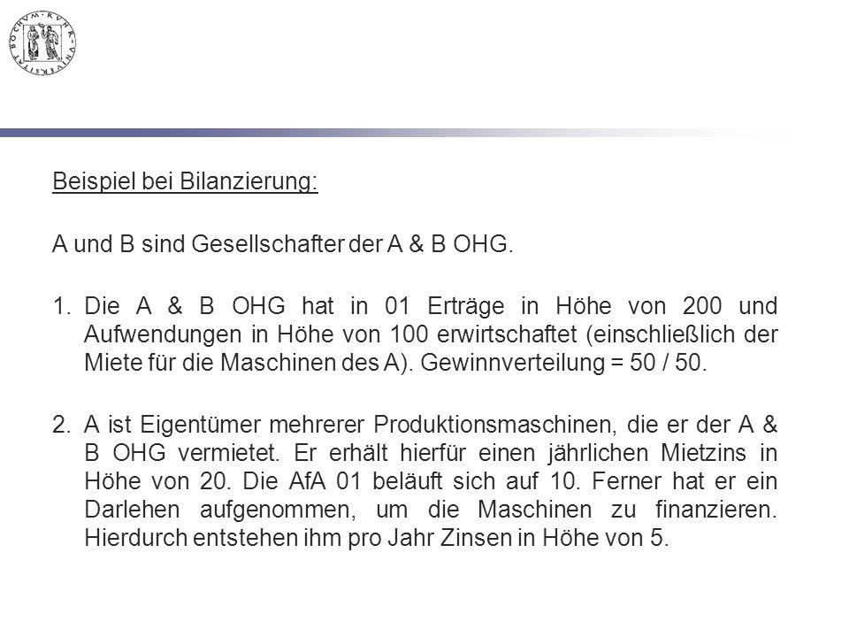 Beispiel bei Bilanzierung: A und B sind Gesellschafter der A & B OHG. 1.Die A & B OHG hat in 01 Erträge in Höhe von 200 und Aufwendungen in Höhe von 1