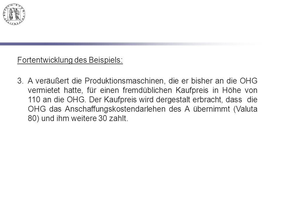 Fortentwicklung des Beispiels: 3.A veräußert die Produktionsmaschinen, die er bisher an die OHG vermietet hatte, für einen fremdüblichen Kaufpreis in