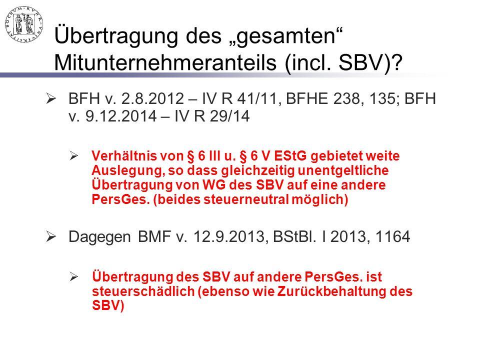 "Übertragung des ""gesamten"" Mitunternehmeranteils (incl. SBV)?  BFH v. 2.8.2012 – IV R 41/11, BFHE 238, 135; BFH v. 9.12.2014 – IV R 29/14  Verhältni"