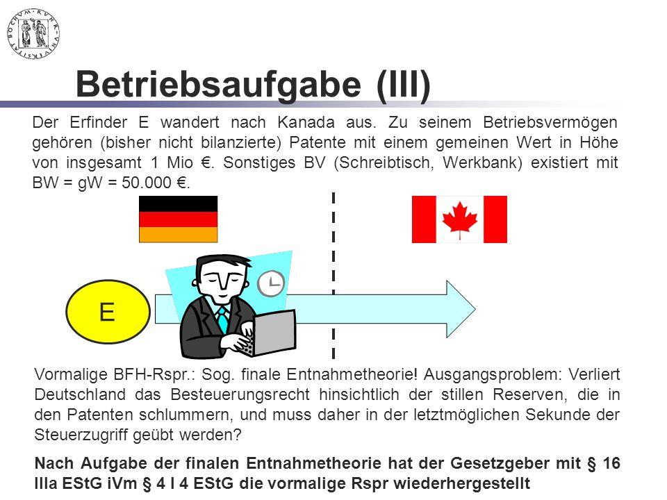Betriebsaufgabe (III) E Der Erfinder E wandert nach Kanada aus. Zu seinem Betriebsvermögen gehören (bisher nicht bilanzierte) Patente mit einem gemein