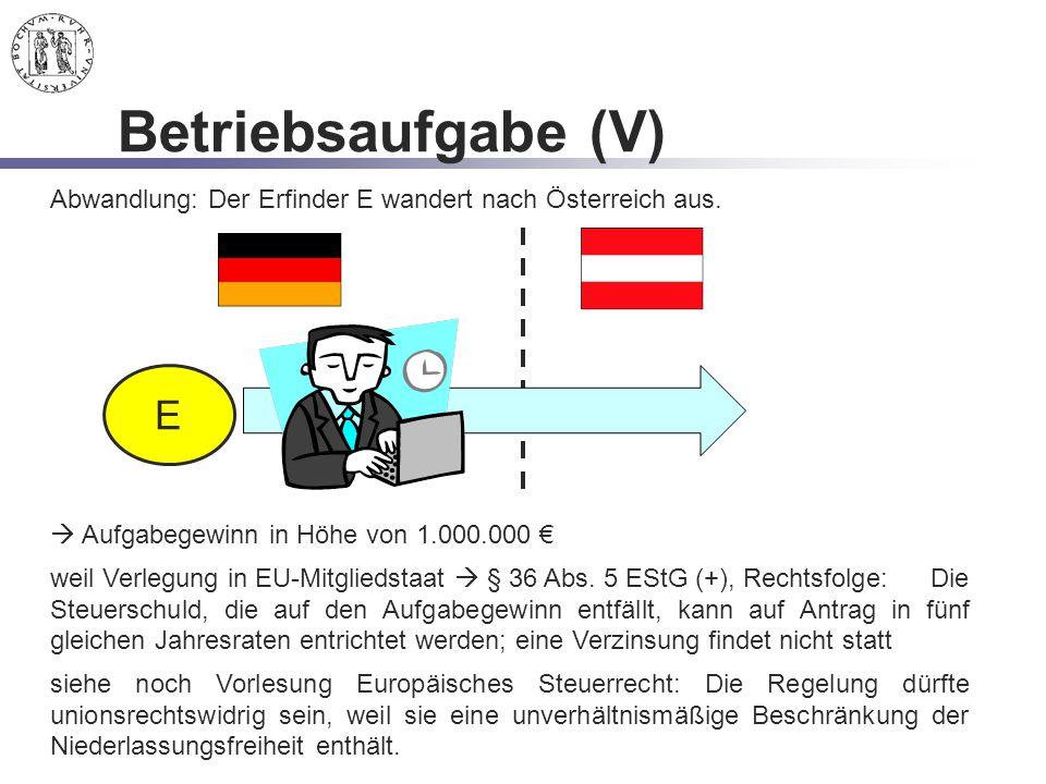 Betriebsaufgabe (V) E Abwandlung: Der Erfinder E wandert nach Österreich aus.  Aufgabegewinn in Höhe von 1.000.000 € weil Verlegung in EU-Mitgliedsta