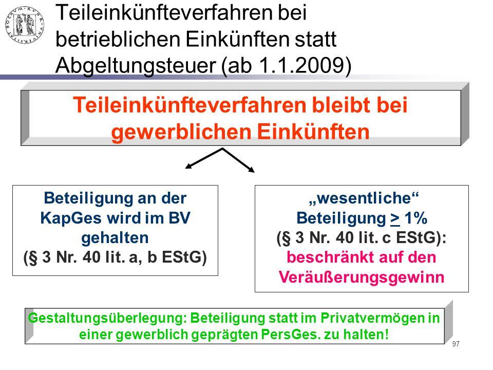 97 Teileinkünfteverfahren bei betrieblichen Einkünften statt Abgeltungsteuer (ab 1.1.2009) Teileinkünfteverfahren bleibt bei gewerblichen Einkünften B