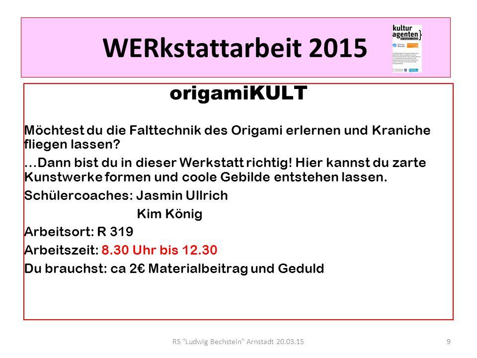 RS Ludwig Bechstein Arnstadt 20.3.15 WERkstattarbeit 2015 Wir suchen genau Dich.