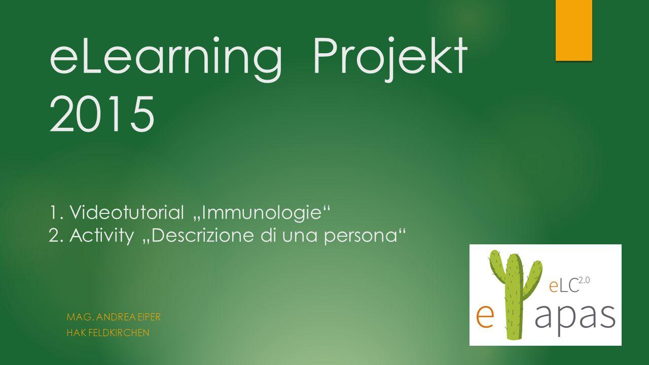 """eLearning Projekt 2015 1. Videotutorial """"Immunologie"""" 2. Activity """"Descrizione di una persona"""" MAG. ANDREA EIPER HAK FELDKIRCHEN"""