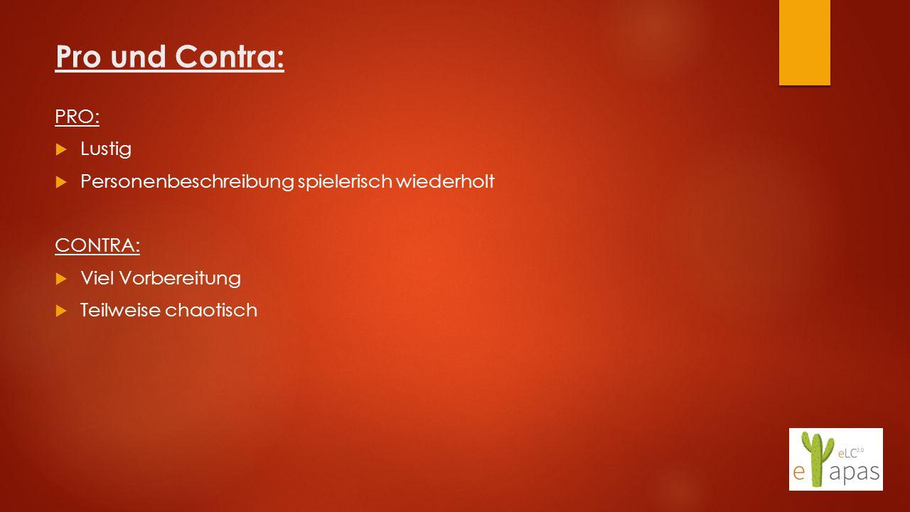 Pro und Contra: PRO:  Lustig  Personenbeschreibung spielerisch wiederholt CONTRA:  Viel Vorbereitung  Teilweise chaotisch