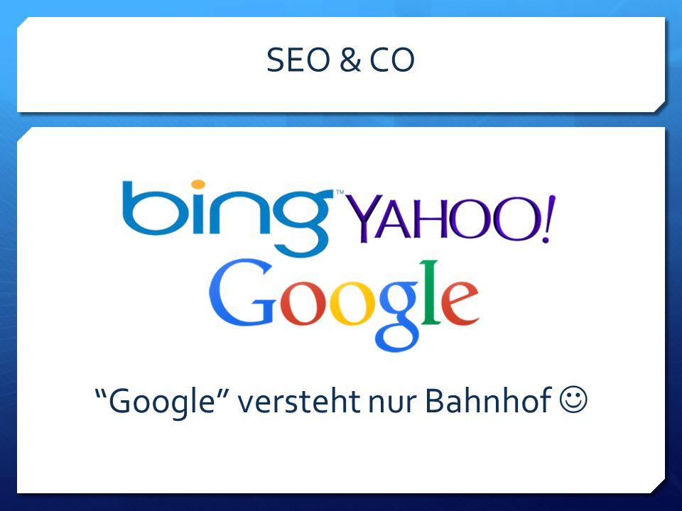SEO & CO Google versteht nur Bahnhof
