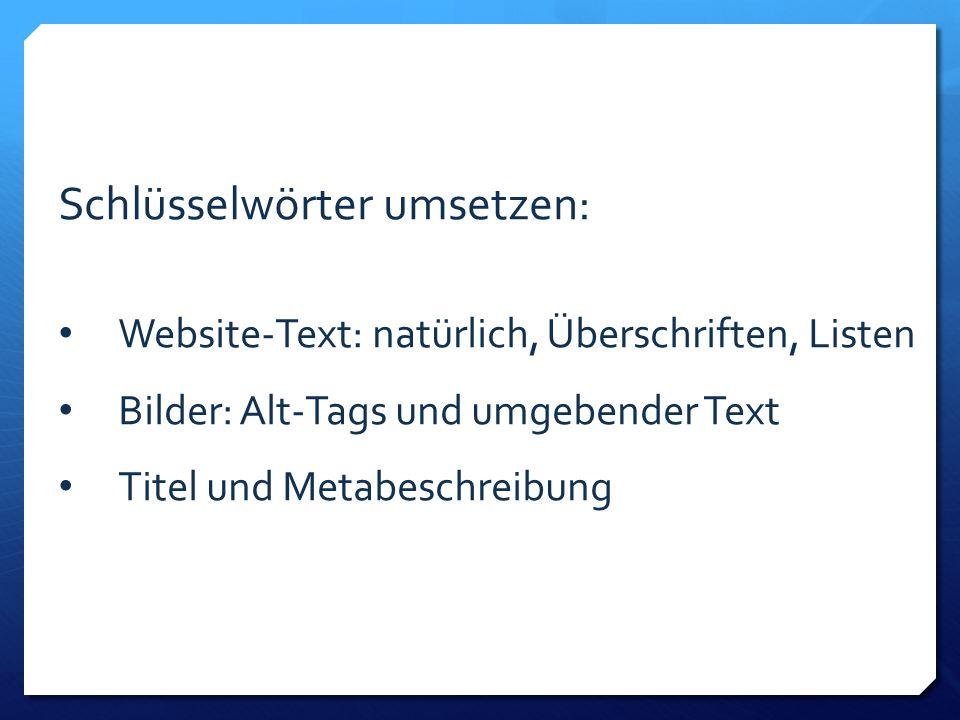Schlüsselwörter umsetzen: Website-Text: natürlich, Überschriften, Listen Bilder: Alt-Tags und umgebender Text Titel und Metabeschreibung