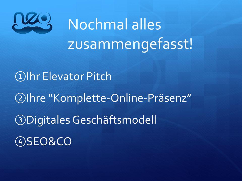 ①Ihr Elevator Pitch ②Ihre Komplette-Online-Präsenz ③Digitales Geschäftsmodell ④SEO&CO Nochmal alles zusammengefasst!